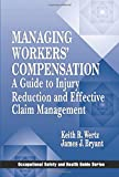 Managing Workers' Compensation: A Guide to Injury Reduction and Effective Claim Management (Occupational Safety & Health Guide Series)