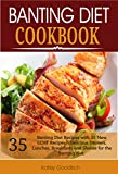 Banting Diet Cookbook: 35 New LCHF Banting Diet Recipes: Banting Diet Recipes with 35 New LCHF Recipes – Delicious Dinners, Lunches, Breakfasts and Shakes for the banting diet.