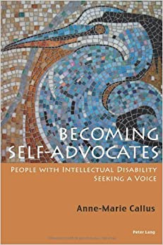 Becoming Self-Advocates: People with intellectual Disability seeking a Voice (English and English Edition) by Callus, Anne-Marie (2013)