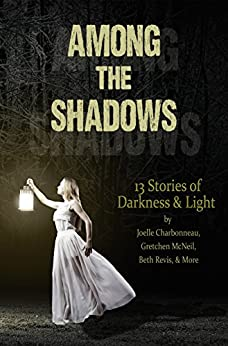 Among the Shadows: 13 Stories of Darkness & Light by [Revis, Beth, McNeil, Gretchen, Charbonneau, Joelle, Ireland, Justina, Kang, Lydia, Girard, Geoffrey, Lewis, R.C., Fiore, Kelly, Appelhans, Lenore, North, Phoebe, Lunetta, Demitria, Quinn, Kate Karyus, McGinnis, Mindy]