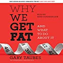 Why We Get Fat: And What to Do About It Audiobook by Gary Taubes Narrated by Mike Chamberlain