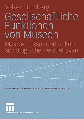 Gesellschaftliche Funktionen von Museen: Makro-, meso- und mikrosoziologische Perspektiven (Berliner Schriften zur Museumskunde)