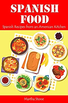 Spanish Food: Spanish Recipes from an American Kitchen by [Stone, Martha]
