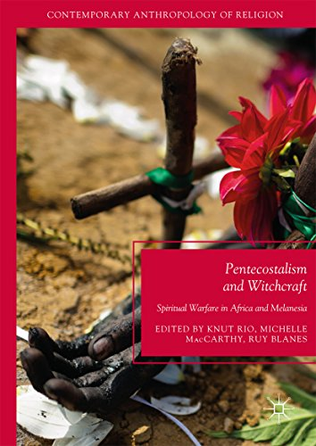 Pentecostalism and Witchcraft: Spiritual Warfare in Africa and Melanesia (Contemporary Anthropology of Religion)