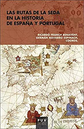 Las rutas de la seda en la historia de España y Portugal eBook: Ricardo Franch Benavent, German Navarro Espinach: Amazon.es: Tienda Kindle