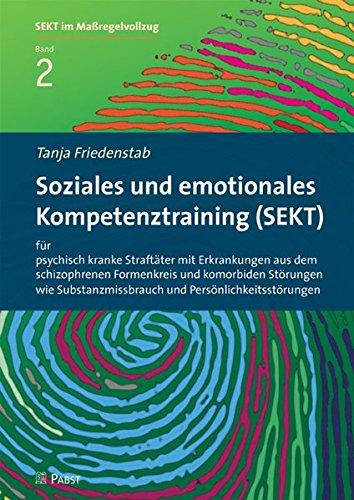 Soziales und emotionales Kompetenztraining (SEKT) für psychisch kranke Straftäter mit Erkrankungen aus dem schizophrenen Formenkreis und komorbiden ... (SEKT im Maßregelvollzug)