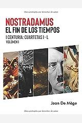 Nostradamus: El Fin de los Tiempos. I Centuria. Cuartetas I a L.: La Verdad Sobre las Profecías de Nostradamus. (Spanish Edition) Paperback