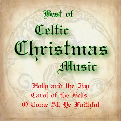 Best of Celtic Christmas Music: Holly and the Ivy, Carol of the Bells, O Come All Ye Faithful