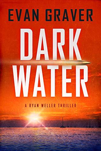 Dark Water (A Ryan Weller Thriller Book 1)