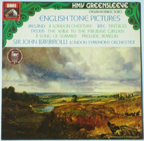- English Tone Pictures - Ireland: A London Overture / Bax: Tintagel / Delius: The Walk to the Paradise Garden, a Song of Summer, Prelude: Irmelin / Sir John Barbirolli, London Symphony Orchestra (English Heritage Series / HMV Greensleeve)