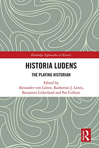 Historia Ludens: The Playing Historian (Routledge Approaches to History Book 30) por von Lünen, Alexander,Katherine J. Lewis,Benjamin Litherland,Pat Cullum