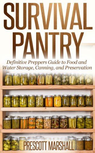 Survival Pantry: Definitive Preppers Guide to Food and Water Storage, Canning, and Preservation (Prepper Survival Pantry - Can your own Food, Store Water, and Preserve your Food)