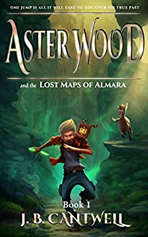 Aster Wood and the Lost Maps of Almara (Book 1) by [Cantwell, J. B.]