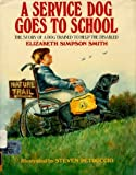 img - for Service Dog Goes to School: The Story of a Dog Trained to Help the Disabled book / textbook / text book