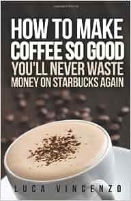 on Starbucks Again: Luca Vincenzo: 9781475280326: Amazon.com: Books