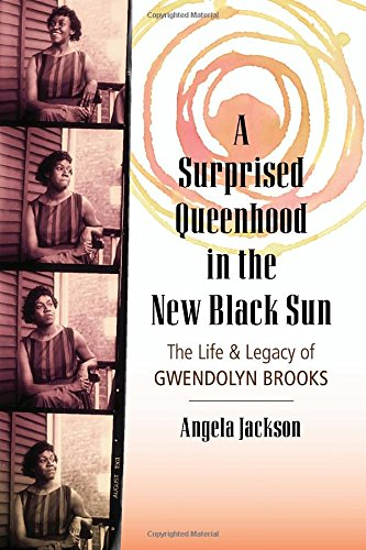 A Surprised Queenhood in the New Flagitious Sun: The Life & Legacy of Gwendolyn Brooks