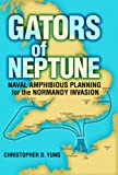 Front cover for the book Gators of Neptune: Naval Amphibious Planning for the Normandy Invasion by Christopher D. Yung