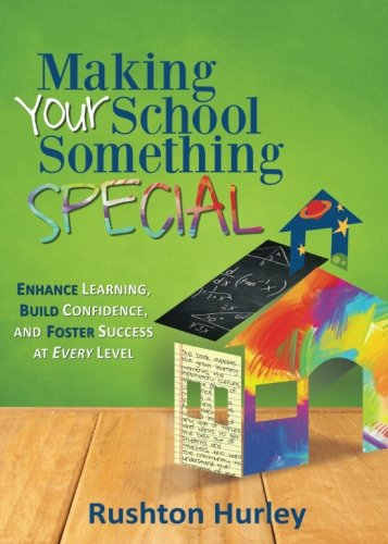 Making Your School Something Special: Enhance Learning, Build Confidence, and Foster Success at Every Level (Volume 1)