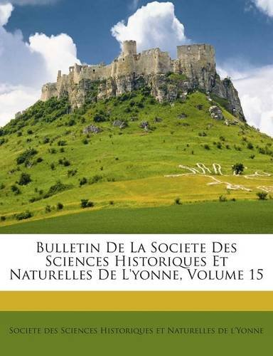 Download Bulletin De La Societe Des Sciences Historiques Et Naturelles De L'yonne, Volume 15 (French Edition) pdf epub