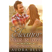 Eleanor Falls in Love: A Short Romance Story (The Love Series Book 5)