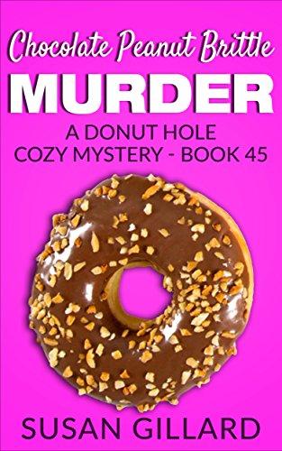 Chocolate Peanut Brittle Murder: A Donut Hole Cozy - Book 45