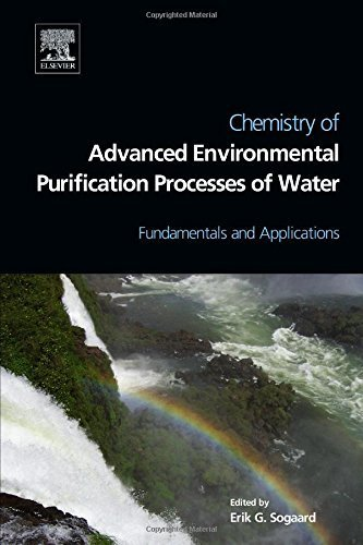Chemistry of Advanced Environmental Purification Processes of Water: Fundamentals and Applications 1st edition by Sogaard, Erik (2014) Hardcover