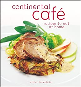 Continental cafe recipes to eat at home carolyn humphries continental cafe recipes to eat at home carolyn humphries 9780572029081 amazon books forumfinder Image collections