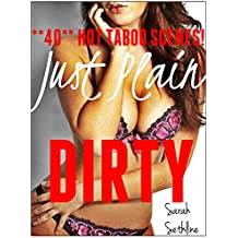 Just Plain DIRTY (**40** of the HOTTEST, most TABOO scenes)