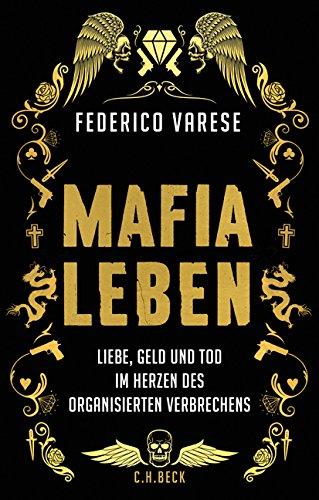 Mafia-Leben: Liebe, Geld und Tod im Herzen des organisierten Verbrechens Gebundenes Buch – 15. Februar 2018 Federico Varese Ruth Keen Erhard Stölting C.H.Beck