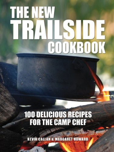 The New Trailside Cookbook: 100 Delicious Recipes for the Camp Chef by Kevin Callan, Margaret Howard