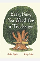 Everything You Need for a Treehouse: (Children's Treehouse Book, Story Book for Kids, Nature Book for Kids) Hardcover