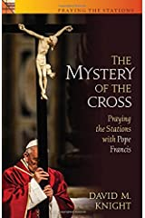 The Mystery of the Cross: Praying the Stations with Pope Francis Paperback