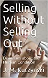 Selling Without Selling Out: Dialogues about the Human Condition