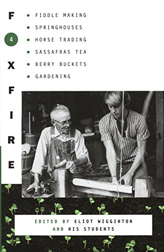 Great American Fiddle Collection - Foxfire 4: Fiddle Making, Spring Houses, Horse Trading, Sassafras Tea, Berry Buckets, Gardening (Foxfire Series)