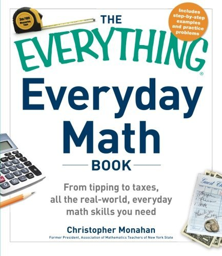 By Christopher Monahan The Everything Everyday Math Book: From Tipping to Taxes, All the Real-World, Everyday Math Skills Y pdf epub