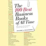 The 100 Best Business Books of All Time: What They Say, Why They Matter, and How They Can Help You | Jack Covert,Todd Sattersten