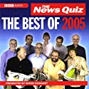 The News Quiz: The Best of 2005 Audiobook by Simon Hoggart Narrated by Alan Coren, Andy Hamilton, Jeremy Hardy, Armando Iannucci, Linda Smith, Francis Wheen