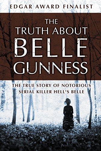 The Truth about Belle Gunness: The True Story of Notorious Serial Killer Hell's Belle cover