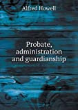 Probate, Administration and Guardianship, Alfred Howell, 551896093X