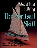 : Model Boat Building: The Spritsail Skiff