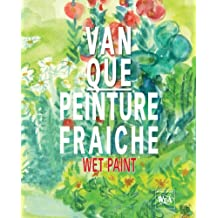 Van Que Art: Painture Fraiche /Wet Paint (Bibliophile Edition of Van Que. English /French Edition) (English and French Edition)