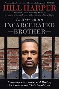 Letters to an Incarcerated Brother: Encouragement, Hope, and Healing for Inmates and Their Loved Ones by Harper, Hill (2014) Paperback