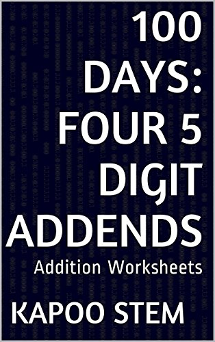 100 Addition Worksheets with Four 5-Digit Addends: Math Practice Workbook (100 Days Math Addition Series 15) -
