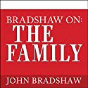 Bradshaw On: The Family: A New Way of Creating Solid Self-Esteem Hörbuch von John Bradshaw Gesprochen von: Alan Bomar Jones