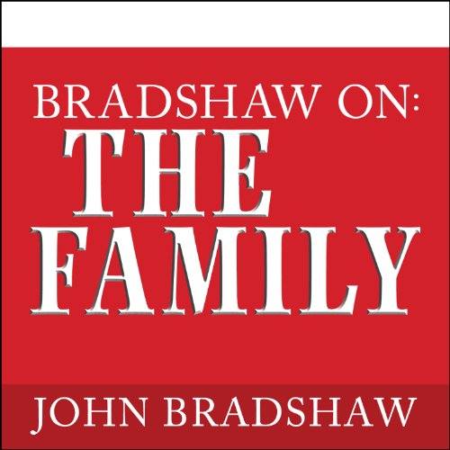 Bradshaw On: The Family: A New Way of Creating Solid Self-Esteem Audiobook [Free Download by Trial] thumbnail