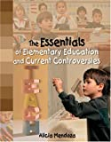 The Essentials Of Elementary Education And Current Controversies, Mendoza , Alicia, 0757521452