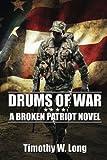 Drums of War: A Broken Patriot Novel (Volume 1)