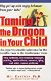 Taming the Dragon in Your Child, Meg Eastman, 0471176923