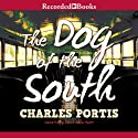The Dog of the South Audiobook by Charles Portis Narrated by David Aaron Baker