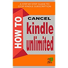 How To Cancel Kindle Unlimited Subscription: How to Stop Kindle Unlimited Subscription (Trial or Regular) in a Minute